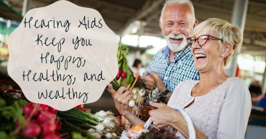 Happy, Healthy, and Wealthy with Hearing Aids