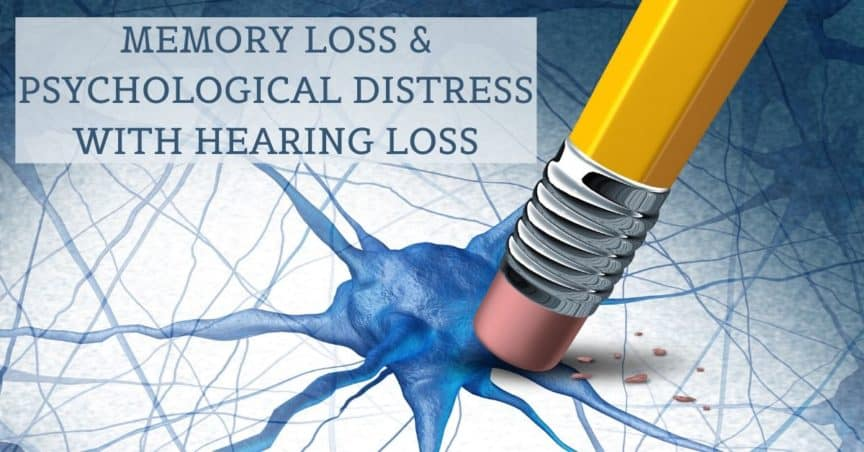 Memory Loss & Psychological Distress with Hearing Loss
