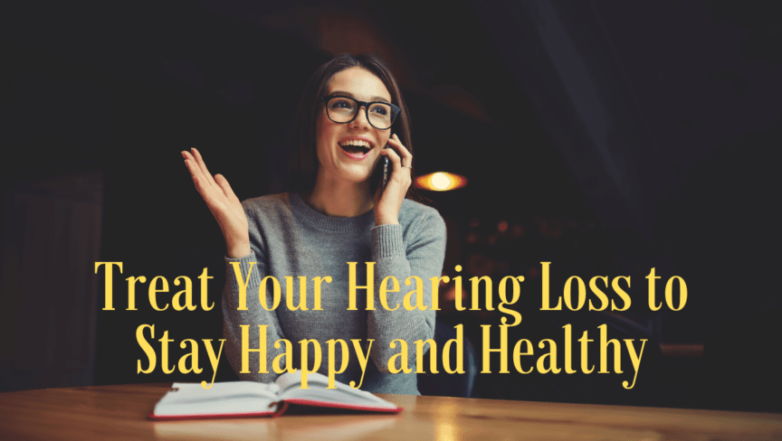 Treat Your Hearing Loss to Stay Happy and Healthy