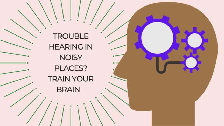 Trouble Hearing in Noisy Places Train Your Brain