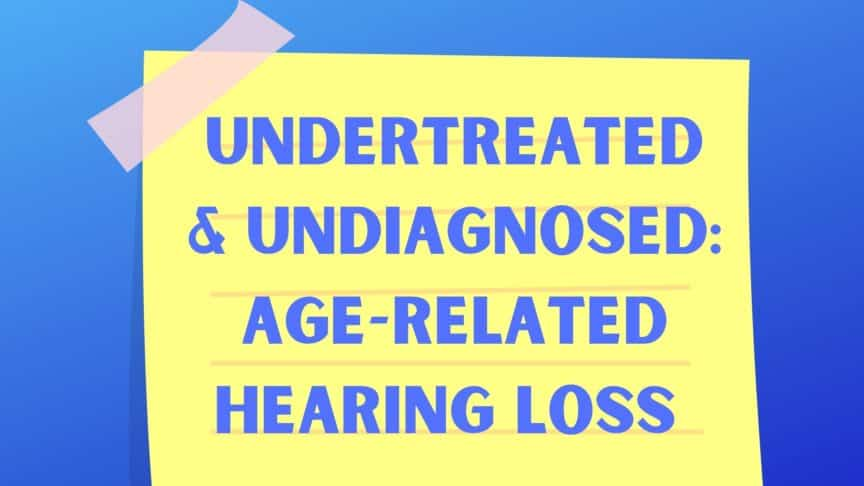Undertreated & Undiagnosed Age-Related Hearing Loss